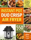 Instant Pot Duo Crisp Air Fryer Cookbook For Beginners: 550 Affordable & Foolproof Everyday Recipes On A Budget (Instant pot recipe book) Cover Image