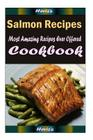 Salmon Recipes: Most Amazing Recipes Ever Offered Cover Image