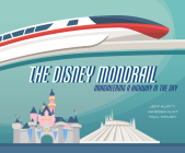 The Disney Monorail: Imagineering a Highway in the Sky (Disney Editions Deluxe) Cover Image