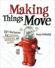Making Things Move: DIY Mechanisms for Inventors, Hobbyists, and Artists Cover Image
