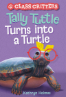 Tally Tuttle Turns into a Turtle (Class Critters #1) Cover Image