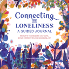 Connecting with Loneliness: A Guided Journal: Prompts to Discover Self-Love, Build Connection, and Embrace Joy Cover Image