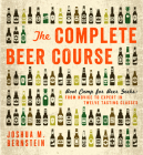 The Complete Beer Course: Boot Camp for Beer Geeks: From Novice to Expert in Twelve Tasting Classes Cover Image