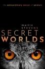 Secret Worlds: The Extraordinary Senses of Animals Cover Image