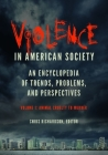Violence in American Society [2 Volumes]: An Encyclopedia of Trends, Problems, and Perspectives Cover Image