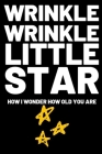 Wrinkle Wrinkle Little Star: Birthday gifts for women. Funny notebook to write in Cover Image
