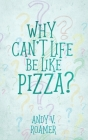 Why Can't Life Be Like Pizza? Cover Image