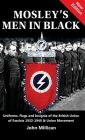 Mosley's Men in Black: Uniforms, Flags and Insignia of the British Union of Fascists 1932-1940 & Union Movement Cover Image