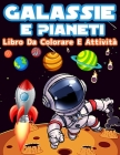 Galassie E Pianeti: Attività Divertenti E Pagine Da Colorare Per Ragazzi E Ragazze Per Imparare Il Sistema Solare, Galassie E Pianeti Dive Cover Image