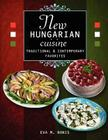 New Hungarian Cuisine. Traditional and Contemporary Favorites Cover Image
