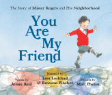 You Are My Friend: The Story of Mister Rogers and His Neighborhood Cover Image