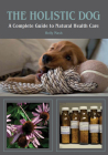 The Holistic Dog: A Complete Guide to Natural Heath Care Cover Image
