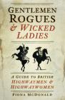 Gentlemen Rogues & Wicked Ladies: A Guide to British Highwaymen & Highwaywomen Cover Image