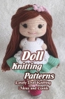 Doll Knitting Patterns: Lovely Doll Knitting Ideas and Guide: Doll Knitting Instructions Cover Image