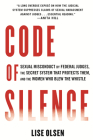 Code of Silence: Sexual Misconduct by Federal Judges, the Secret System That Protects Them, and the Women Who Blew the Whistle Cover Image