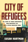 City of Refugees: The Story of Three Newcomers Who Breathed Life into a Dying American Town Cover Image