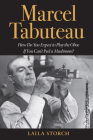 Marcel Tabuteau: How Do You Expect to Play the Oboe If You Can't Peel a Mushroom? Cover Image