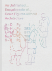 An Unfinished Encyclopedia of Scale Figures Without Architecture Cover Image