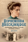Sophonisba Breckinridge: Championing Women's Activism in Modern America (Women, Gender, and Sexuality in American History) Cover Image