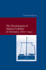 The Development of Medical Liability in Germany, 1800-1945 (Studien Zur Europaischen Rechtsgeschichte #314) Cover Image