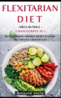 Flexitarian Diet: MEGA BUNDLE - 2 Manuscripts in 1 - 80+ Flexitarian - friendly recipes to enjoy diet and live a healthy life Cover Image