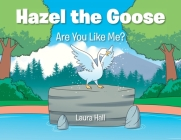 Hazel the Goose: Are You Like Me? Cover Image