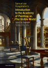 Samuel van Hoogstraten's Introduction to the Academy of Painting; or, The Visible World (Texts & Documents) Cover Image