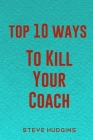 Top 10 Ways To Kill Your Coach Cover Image