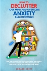 How to Declutter your Mind and Overcome Anxiety and Depression: Stop worrying and start working on your self-esteem. Learn how to deal with difficult Cover Image