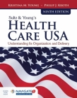 Sultz & Young's Health Care USA: Understanding Its Organization and Delivery Cover Image