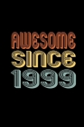 Awesome Since 1999: Birthday Gift for 21 Year Old Men and Women Cover Image