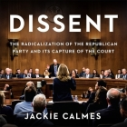 Dissent Lib/E: The Radicalization of the Republican Party and Its Capture of the Court Cover Image