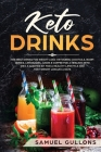 Keto Drinks: The Best Drinks for Weight Loss: Ketogenic Cocktails, Warm Drinks, Lemonades, Juices e Coffee for a Healthy Keto Diet. Cover Image