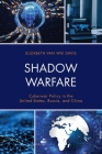 Shadow Warfare: Cyberwar Policy in the United States, Russia and China (Security and Professional Intelligence Education) Cover Image