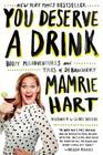 You Deserve a Drink: Boozy Misadventures and Tales of Debauchery Cover Image