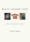 Beauty Memory Unity: A Theory of Proportion in Architecture Cover Image