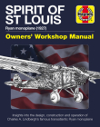 Spirit of St Louis Owners' Workshop Manual: Ryan Monoplane (1927) - Insights into the design, construction and operation of Charles A. Lindbergh's famous transatlantic Ryan Monoplane (Haynes Manuals) Cover Image