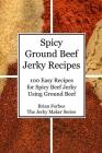 Spicy Ground Beef Jerky Recipes: 100 Easy Recipes for Spicy Beef Jerky Using Ground Beef Cover Image