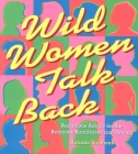 Wild Women Talk Back: Audacious Advice for the Bedroom, Boardroom, and Beyond Cover Image