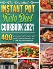 The Detailed Instant Pot Keto Diet Cookbook 2021: 400 Affordable, Easy & Delicious Ketogenic Diet Instant Pot High Pressure Recipes for a New and Heal Cover Image