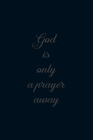 God is only a prayer way: A 101 Page Prayer notebook Guide For Prayer, Praise and Thanks. Made For Men and Women. The Perfect Christian Gift For Cover Image