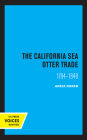 The California Sea Otter Trade 1784-1848 Cover Image