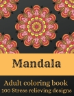 Mandala - Adult coloring book with 100 stress-relieving designs: Beautiful Mandalas for Stress Relief and Relaxation Coloring book for adults Cover Image