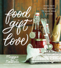 Food Gift Love: More than 100 Recipes to Make, Wrap, and Share Cover Image