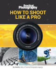 How to Shoot Like a Pro: The Step-By-Step Guide to Taking Great Photographs Cover Image