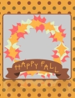 Happy Fall: On Grey - Perfect Autumn Coloring And Sketchbook for Preschool, Pre K, Kindergarten, Home-schooled And Primary School Cover Image