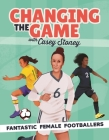 Changing the Game: Fantastic Female Footballers Cover Image