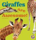 Giraffes Are Awesome! (Awesome African Animals!) Cover Image