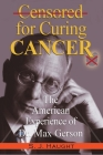 Censured for Curing Cancer - The American Experience of Dr. Max Gerson Cover Image