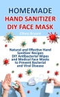 Homemade Hand Sanitizer, DIY Face Mask: Natural and Effective Hand Sanitizer Recipes, DIY Antibacterial Wipes and Medical Face Masks Cover Image